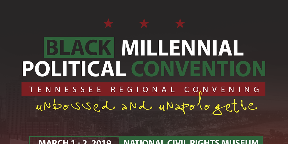 Black Millennial Political Convention Tennessee Regional Convention:  Unbossed & Unapologetic