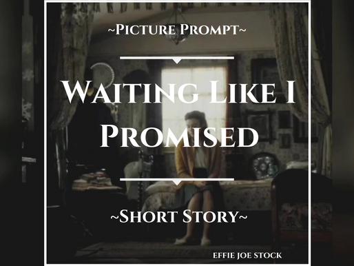 Waiting Like I Promised