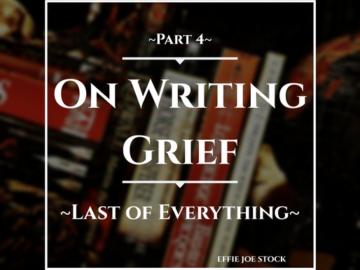On Writing Grief (Part 4): Last of Everything