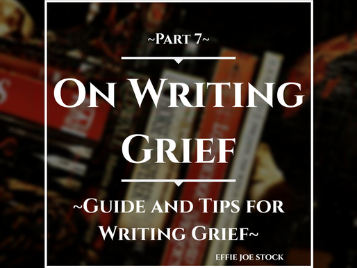 On Writing Grief (Part 7): Guide and Tips for Writing Grief