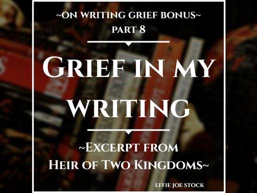 Grief in My Writing (bonus Part 8 for On Writing Grief)