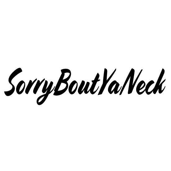 Sorry bout ya Neck