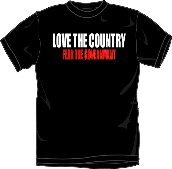 LOVE THE COUNTRY FEAR THE GOVERNMENT TEE