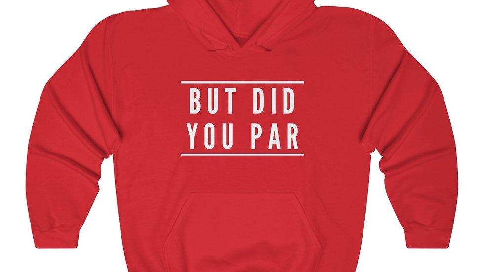 But Did You Par - Hooded Sweatshirt