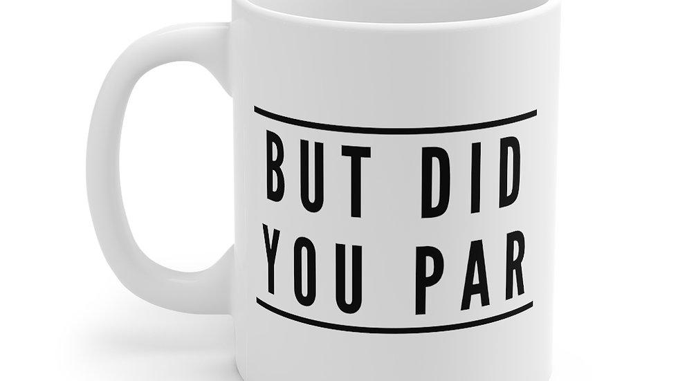 But Did You Par - Mug 11oz
