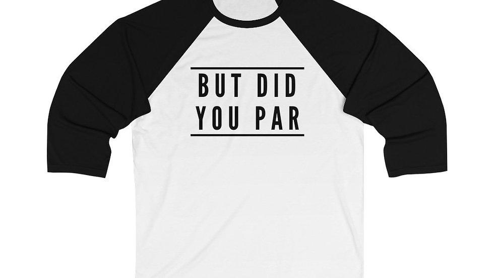 But Did You Par - Baseball Tee
