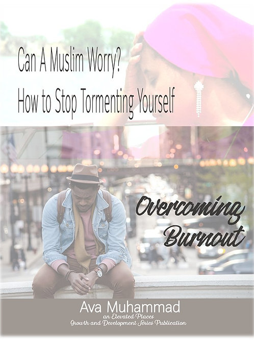 Can A Muslim Worry and  Overcoming Burnout (Special 2 Part Ebook))