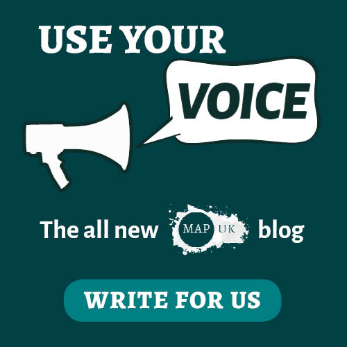 Use your voice with the all new MAP UK blog - WRITE FOR US