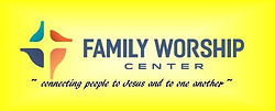 Family Worship Center  Connecting people to Jesus and to one another.