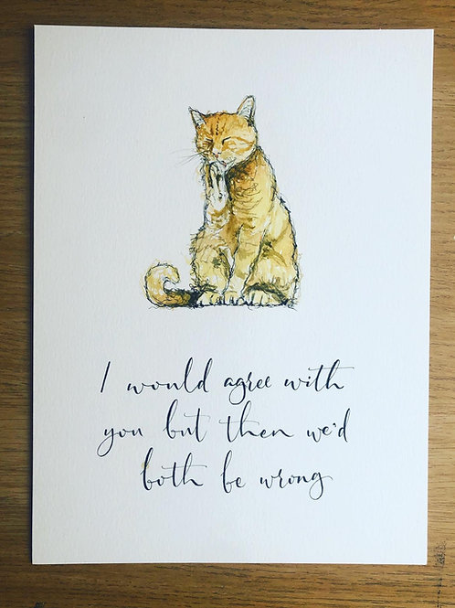 """Cat Print with Mount """"I would agree with you...."""" (Various Sizes)"""