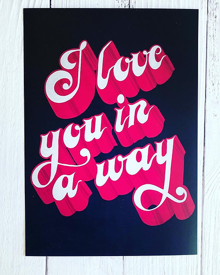 I Love You In A Way Print