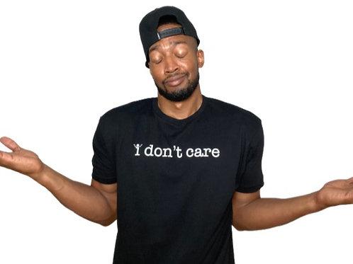 """""""I Don't Care"""" T Shirt"""
