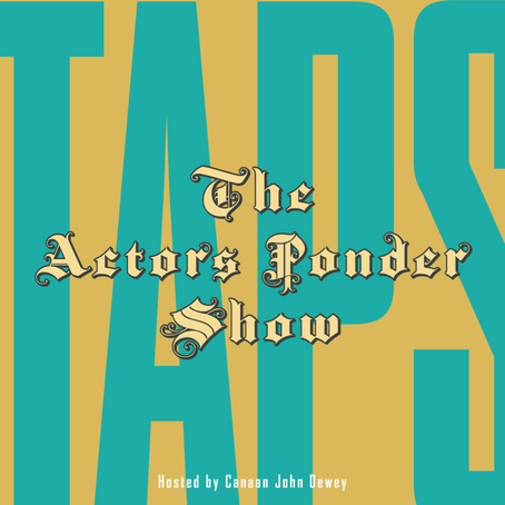 """""""The Actors Ponder Show"""" - Stream at Apple Podcasts, RadioPublic, Spotify, Google Podcasts + More!"""
