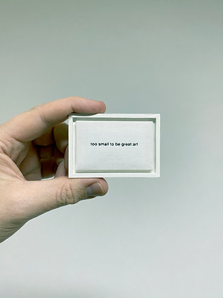 »too small to be great art« limited edition