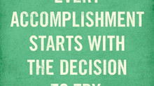 Every Accomplishment starts with the decision to try!