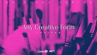 ANY CREATIVE FORM