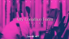 Any Creative Form - Documentary Series
