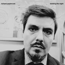 Twisting the Night | Richard Papiercuts EP