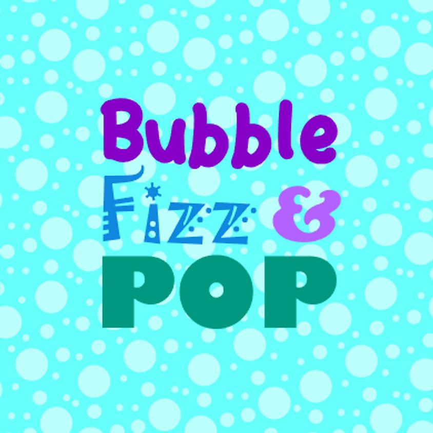 Bubble Fizz & Pop