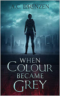 When Colour Became Grey by A.C. Lorenzen