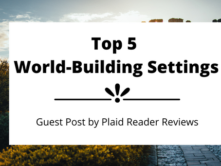 Top 5 World-Building Settings | Plaid Reader Reviews | Guest Post