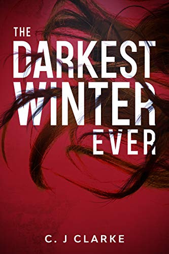 The Darkest Winter Ever by C. J Clarke