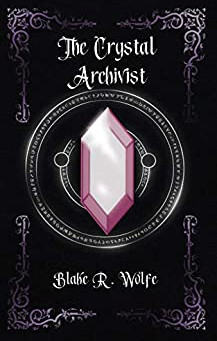 The Crystal Archivist by Blake R. Wolfe | Book Review