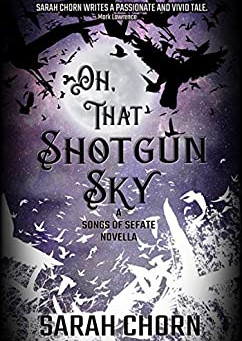 Oh, That Shotgun Sky by Sarah Chorn