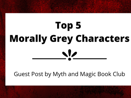 Top 5 Morally Grey Characters | Myth and Magic Book Club | Guest Post