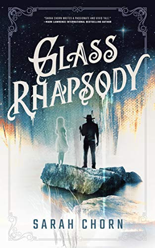 Glass Rhapsody by Sarah Chorn   Book Review
