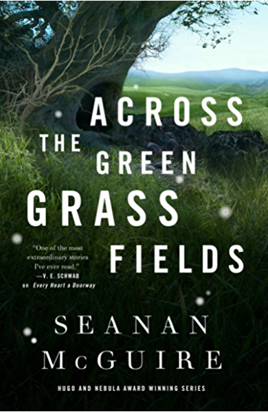 Across the Green Grass Fields by Seanan McGuire | Book Review