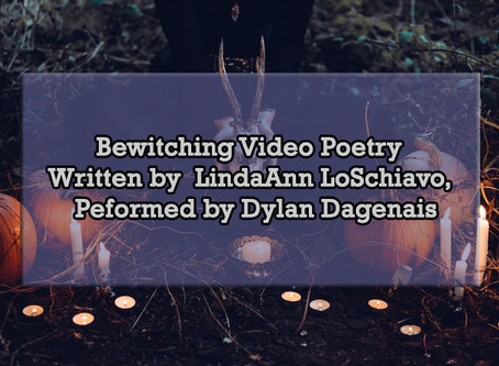 Bewitching Video Poetry Written by LindaAnn LoSchiavo, Performed by Dylan Dagenais