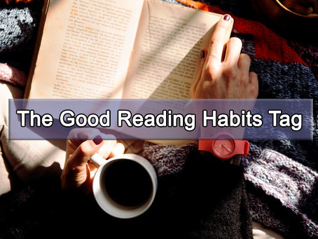 The Good Reading Habits Book Tag | Book Talk