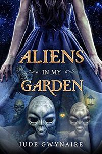 Aliens in My Garden by Jude Gwynaire