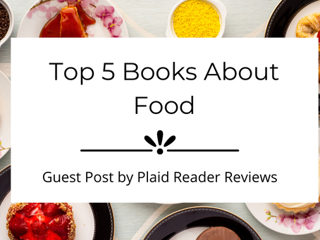 Top 5 Books About Food | Plaid Reader Reviews | Guest Post