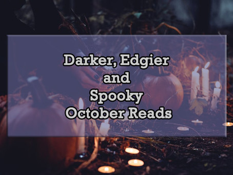 Darker, Edgier and Spooky October Reads