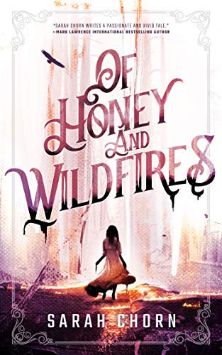 Of Honey and Wildfires by Sarah Chorn   Book Review