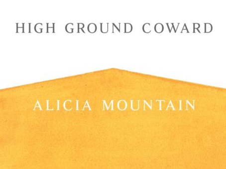 """I gave my spleen to coyotes"": Alicia Mountain's High Ground Coward"