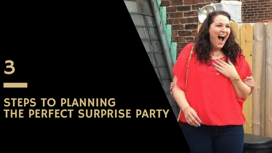 3 Steps to Planning the Perfect Surprise Party