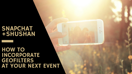 Snapchat + Shushan: How to Incorporate Geofilters at Your Next Event