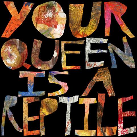 YOUR QUEEN IS A REPTILE 2.jpg