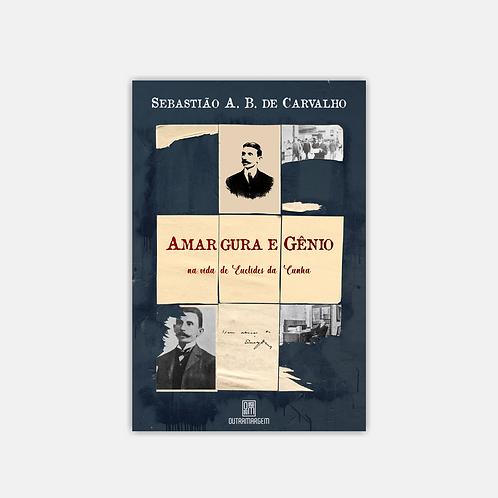 Amargura e Gênio na vida de Euclides da Cunha - Sebastião A. B. de Carvalho