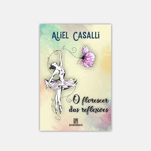 O florescer das reflexões – Aliel Casalli