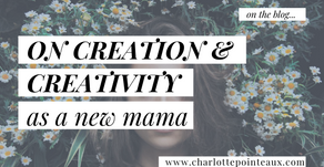 On Creation and Creativity as a new Mama