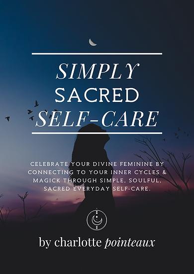 Simply Sacred Self-Care: (Ebook) Meet your personal power+ feminine flow.