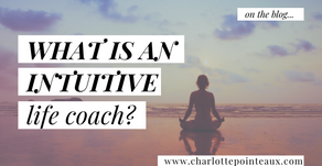 What Is An Intuitive Life Coach & What Can I Expect From Coaching?