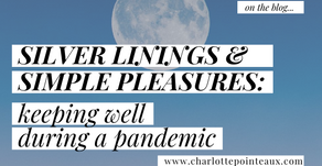Silver Linings & Simple Pleasures: Keeping well during a Pandemic