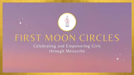 First Moon Circles celebrating and empowering girls through menarche
