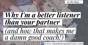 Why I'm a better listener than your partner (and how that makes me a damn good coach!)