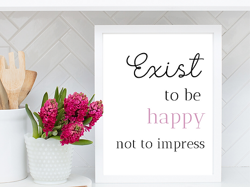 Exist to be Happy - Print
